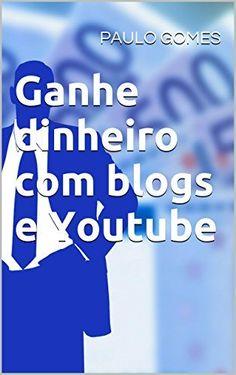 Ganhe dinheiro com blogs e Youtube por PAULO GOMES, http://www.amazon.com.br/dp/B011HEZ2NC/ref=cm_sw_r_pi_dp_bb-Qvb1WGRFP5