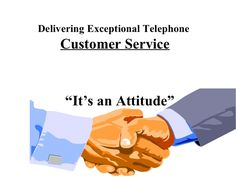 """Delivering Exceptional Telephone    Customer Service     """"It's an Attitude"""""""