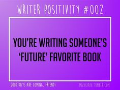 ♥︎ DAILY WRITER POSITIVITY ♥︎  #002 You're writing someone's 'future' favorite book.  Want more writerly content? Follow maxkirin.tumblr.com!