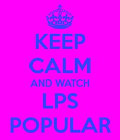 Lps Popular | KEEP CALM AND WATCH LPS POPULAR