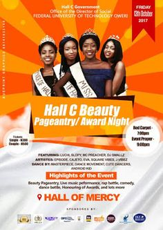 FUTO Hall C Week/ Beauty Pageantry and Award Night   Hall C government / Office of D. O. S. FUTO presents Hall C Beauty Pageantry / Award Night The BIGGEST The DOPEST The FRESHEST VENUE: Hall Of Mercy DATE: Friday 13th of October 2017 TIME: 7pm (Red carpet) 9pm (Event proper) TICKETS Single: #300 Couple: #500 FEATURING Luchi Slopy MC Preacher DJ Smallz ARTISTES Episode Cajeto Eva Square Vibes J-Vibez DANCERZ Masterpiece Dance Movement Cute Dancers Android Kid  _Event Highlights_ Beauty…