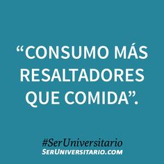 """""""Consumo más resaltadores que comida"""". #SerUniversitario"""