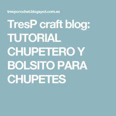 TresP craft blog: TUTORIAL CHUPETERO Y BOLSITO PARA CHUPETES