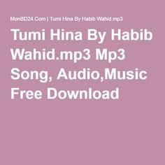 Tumi Hina By Habib Wahid.mp3 Mp3 Song, Audio,Music Free Download