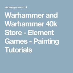 Warhammer and Warhammer 40k Store - Element Games - Painting Tutorials