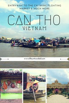 Can Tho: The Entryway to the Cai Rang Floating Market & Much More - life untraveled