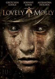 Lovely Molly (2011) After getting married, Molly & Tim move into her childhood home. As time passes, events from her troubled past begin to resurface, causing her grasp on reality to be questioned.  Gretchen Lodge, Johnny Lewis, Alexandra Holden...TS horror