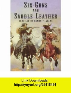 Six-Guns and Saddle Leather A Bibliography of  and Pamphlets on Western Outlaws and Gunmen (9780486400358) Ramon F. Adams , ISBN-10: 0486400352  , ISBN-13: 978-0486400358 ,  , tutorials , pdf , ebook , torrent , downloads , rapidshare , filesonic , hotfile , megaupload , fileserve