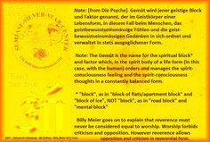 """Note: The Gemüt is the name for the spiritual block* and factor which, in the spirit body of a life form (in this case, with the human) orders and manages the spirit-consciousness feeling and the spirit-consciousness thoughts in a constantly balanced form.       * """"block"""", as in """"block of flats/apartment block"""" and """"block of ice"""", NOT """"block"""", as in """"road block"""" and """"mental block""""     Billy Meier goes on to explain that reverence must never be considered equal to worship. Worship forbids…"""