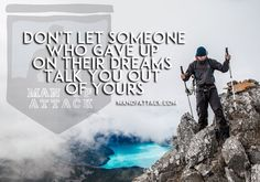 """Don't let someone who gave up on their dreams talk you out of yours"" is one of…"