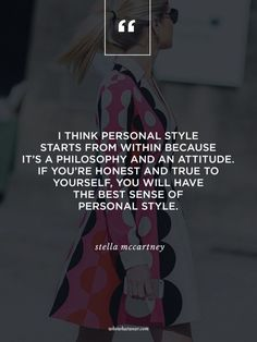 """I think personal style starts from within because it's a philosophy and an attitude. If you're honest and true to yourself, you will have the best sense of personal style."" - Stella McCartney #WWWQuotesToLiveBy"