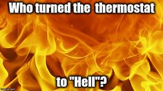 Who turned the thermostat to Hell? Weather Jokes, Hot Weather Humor, Funny Weather, Texas Weather, Weather Day, Weather Report, Funny Inspirational Quotes, Funny Quotes, Hate Summer