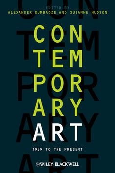 Contemporary art : 1989 to the present / edited by Alexander Dumbadze and Suzanne Hudson