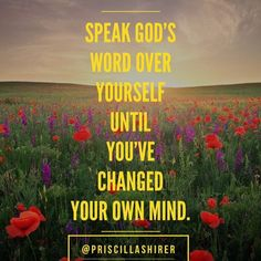 Speak God's word over yourself until you change your mind. | Encouraging words from Priscilla Shirer.