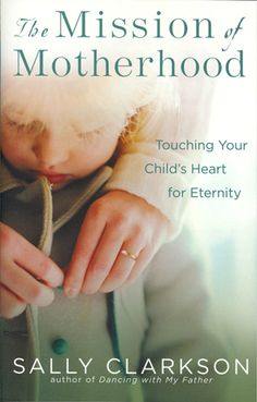 The Mission of Motherhood...a favorite first book study for Mom Heart Groups!