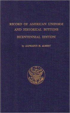 Alphaeus Albert Record of American Uniform /& Historical Buttons Bicentennial Ed