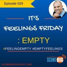 feeling empty www.scorebigpodcast.com/029