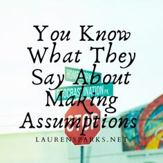 You Know What They Say About Making Assumptions...and Grace and Truth Link Up - Lauren Sparks Leadership Roles, Meeting New Friends, Social Media Channels, I Am The One, Christian Living, Writer, Encouragement, Challenge, How To Get