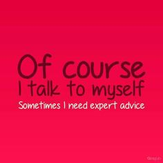Sometimes I need expert advice funny quotes quote advice funny quotes teen teen quotes quotes and sayings image quotes picture quotes Great Quotes, Quotes To Live By, Life Quotes, Inspirational Quotes, Qoutes, Funny Quotes And Sayings, Random Sayings, Wise Sayings, Crazy Quotes