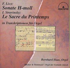 Bernhard Haas - Liszt: Sonate/Stravinsky: Le Sacre Du Printemps