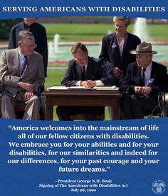 Quote from President George H.W. Bush at the signing of The Americans with Disabilities Act on July 26, 1990