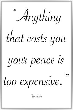 """Life Quotes >> """"Anything that costs you your peace is too expensive."""" By Unknown  >> http://on-linebusiness.com/life-quotes/ >> How to find your Life Quote…"""