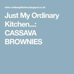 Just My Ordinary Kitchen...: CASSAVA BROWNIES