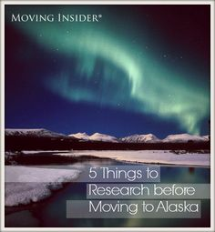 Alaska is known for it's beautiful landscape and bustling fishing industry. If this is right in your forte and you're considering moving to Alaska, then maybe you should look into these five things before your move!