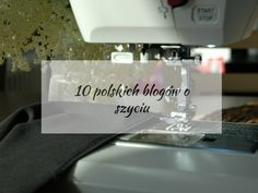 10 polskich blogów o szyciu Tote Bag, Projects, Internet, Tutorials, Log Projects, Blue Prints, Totes, Tote Bags, Wizards