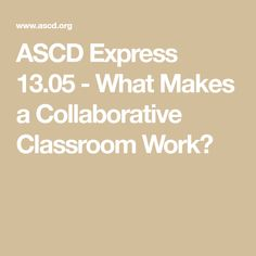 ASCD Express - What Makes a Collaborative Classroom Work? Collaboration, Classroom, Class Room