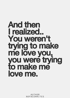 Relationship - You were trying to make me love me  #Love, #Realize