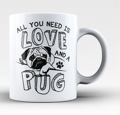 All you need is love and a pug The perfect coffee mug for any proud pug lovers. Order yours today! Take advantage of our Low Flat Rate Shipping - order 2 or more and save. - Printed and Shipped from t