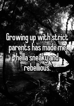 """""""Growing up with strict parents has made me hella sneaky and rebellious."""""""