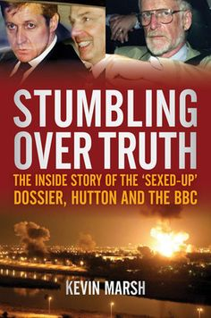 Book Review: Stumbling Over Truth: The Inside Story and the 'Sexed Up' Dossier, Hutton and the BBC | LSE Review of Books