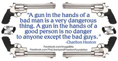 """""""A gun in the hands of a bad man is a very dangerous thing. A gun in the hands of a good person is no danger to anyone except the bad guys"""" ~Charlton Heston Gun Rights, 2nd Amendment, Be A Better Person, Bad Person, Way Of Life, Wise Words, Just In Case, Me Quotes, Famous Quotes"""