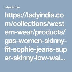 https://ladyindia.com/collections/western-wear/products/gas-women-skinny-fit-sophie-jeans-super-skinny-low-waist-jeans