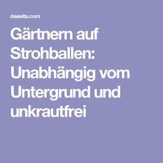Gärtnern auf Strohballen: Unabhängig vom Untergrund und unkrautfrei