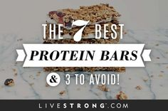 The 7 Best Protein Bars - and 3 to Avoid!...be sure to read the best and worst labels.