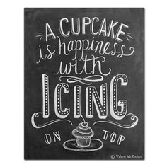 This site have cute prints....A Cupcake Is Happiness With Icing On Top (Print)