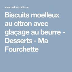 Biscuits moelleux au citron avec glaçage au beurre - Desserts - Ma Fourchette