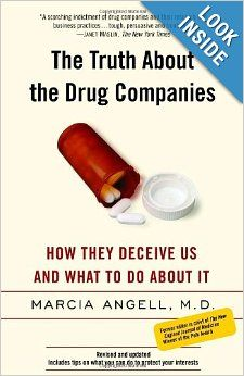 The Truth About the Drug Companies: How They Deceive Us and What to Do About It: Marcia Angell: 9780375760945: Amazon.com: Books