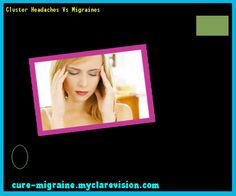 Cluster Headaches Vs Migraines 103144 - Cure Migraine