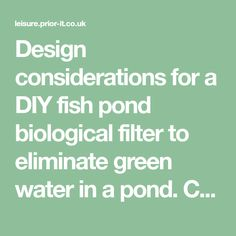 Design considerations for a DIY fish pond biological filter to eliminate green water in a pond. Covering bacteria,filter media,specific surface area,pre-filtration,retention time,turnover,ammonia,flow-rate,filter size.