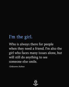 I'm The Girl. Who Is Always There For People When They Need A Friend - Schöne Sprüche - quotes quotes deep quotes funny quotes inspirational quotes positive Quotes Deep Feelings, Mood Quotes, Positive Quotes, Motivational Quotes, Quotes Quotes, Strong Quotes, Morning Quotes, Emotion Quotes, Positive People