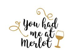 You had me at Merlot - Wine Free SVG quote