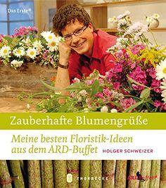 Zauberhafte Blumengrüße: Meine besten Floristik-Ideen aus dem ARD-Buffet von Holger Schweizer http://www.amazon.de/dp/3799535624/ref=cm_sw_r_pi_dp_KAHpvb16WKDF1