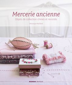 Mercerie Ancienne by Veronique Maillard – French Needlework Kits, Cross Stitch, Embroidery, Sophie Digard – The French Needle Needlework, Decorative Boxes, Cross Stitch, Gift Wrapping, Place Card Holders, Embroidery, Sewing, Point, French
