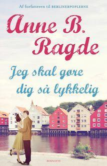 Jeg skal gøre dig så lykkelig a book by Anne B. Ragde — Bookmate