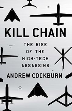 Kill Chain: The Rise of the High-Tech Assassins by Andrew Cockburn