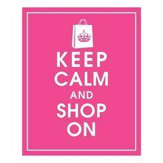 Keep Calm and SHOP ON 8x10 Print (Hot Pink Featured) Purchase 3 and get 1 FREE. $10.00, via Etsy.